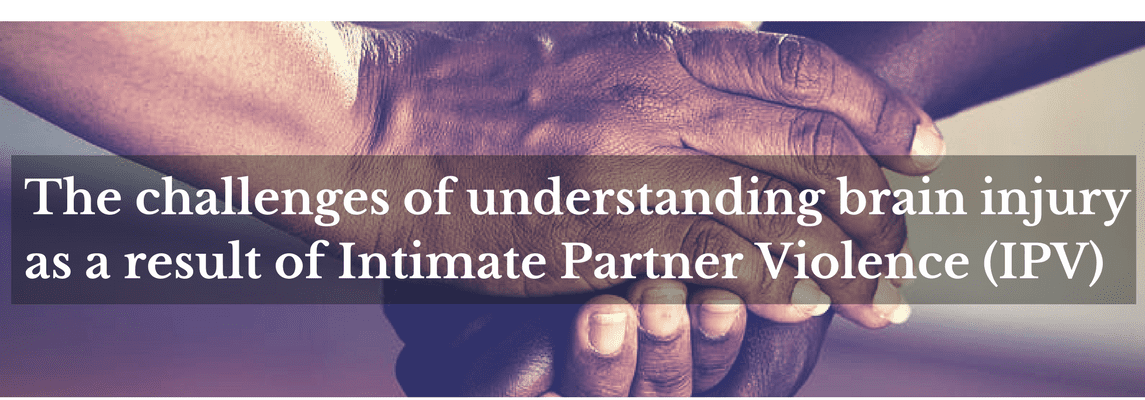 The challenges of understanding brain injury as a result of Intimate Partner Violence (IPV)