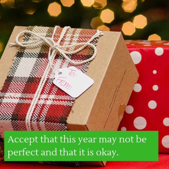 Accept that this year may not be perfect and that it is okay